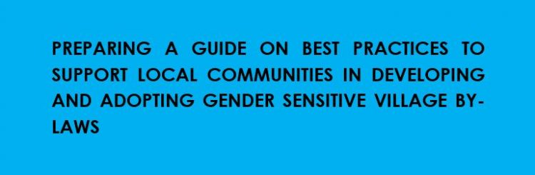 Preparing a Guide on Best Practices to Support Local Communities in Developing and Adopting Gender Sensitive Village By-Laws